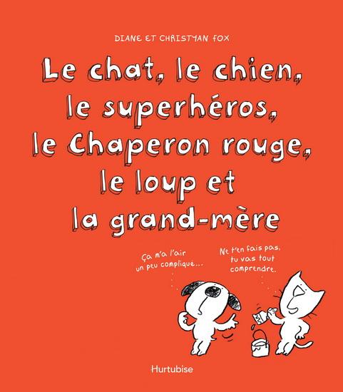 le chat, le chien, le superhéros, le Chaperon rouge, le loup et la grand-mère